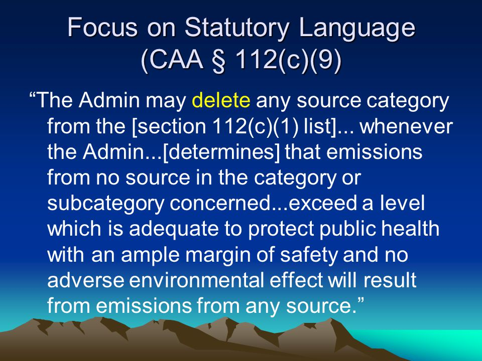 Focus on Statutory Language (CAA § 112(c)(9) The Admin may delete any source category from the [section 112(c)(1) list]...