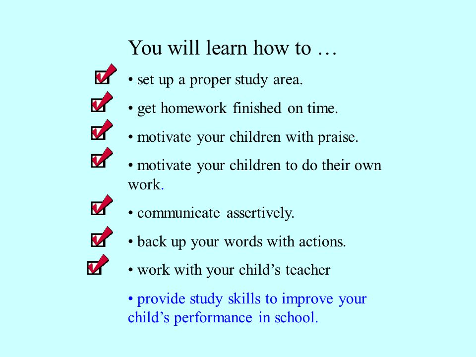 You will learn how to … set up a proper study area. get homework finished on time. motivate your children with praise. motivate your children to do th
