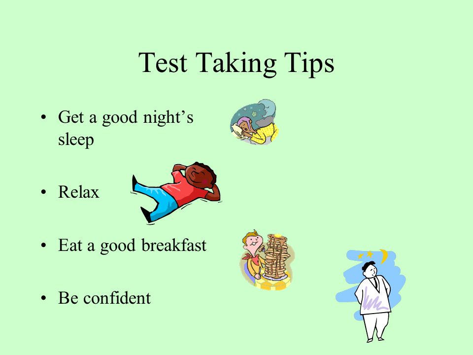 Test Taking Tips Get a good night's sleep Relax Eat a good breakfast Be confident