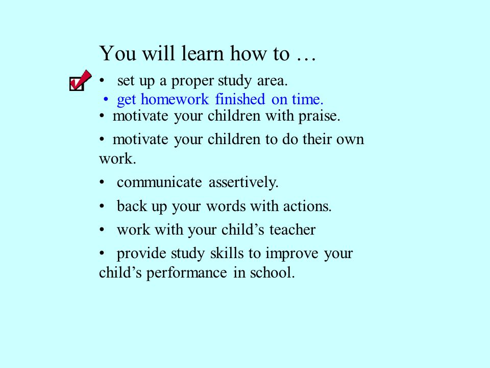Get Homework Done on Time Homework must be scheduled into your child's life.