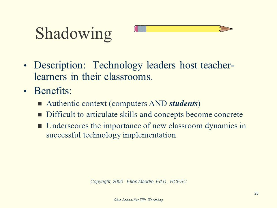 Ohio SchoolNet TIPs Workshop Shadowing Description: Technology leaders host teacher- learners in their classrooms.