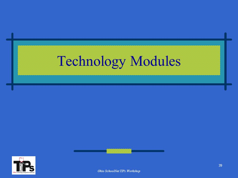 Ohio SchoolNet TIPs Workshop Technology Modules 39
