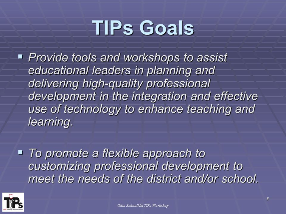 7 Ohio SchoolNet TIPs Workshop Workshop Standards  The National Staff Development Council's Standards  http://www.nsdc.org  The International Society for Technology in Education (ISTE)  http://www.iste.org  The Ohio Academic Content Standards  http://www.ode.state.oh.us