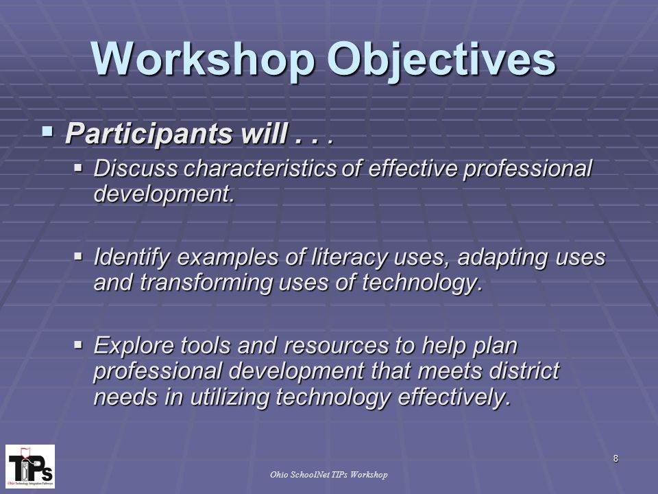 Ohio SchoolNet TIPs Workshop 5 Job-Embedded PD Models Shadowing One-on-one for One Rotating Topics Walk-in Clinic Student Exchange Copyright, 2000 Ellen Maddin, Ed.D., HCESC 19