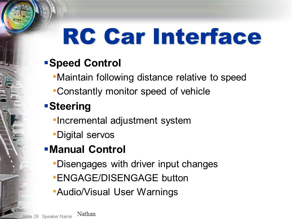T122001010BAC Speaker Name Slide 26 RC Car Interface  Speed Control Maintain following distance relative to speed Constantly monitor speed of vehicle
