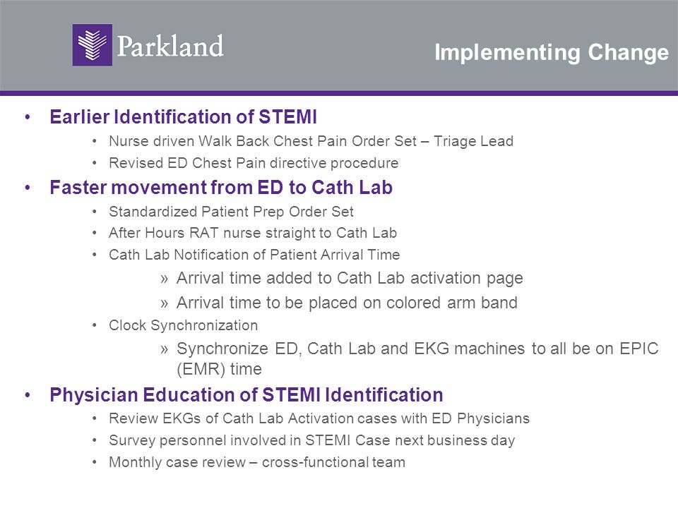 Implementing Change Earlier Identification of STEMI Nurse driven Walk Back Chest Pain Order Set – Triage Lead Revised ED Chest Pain directive procedur