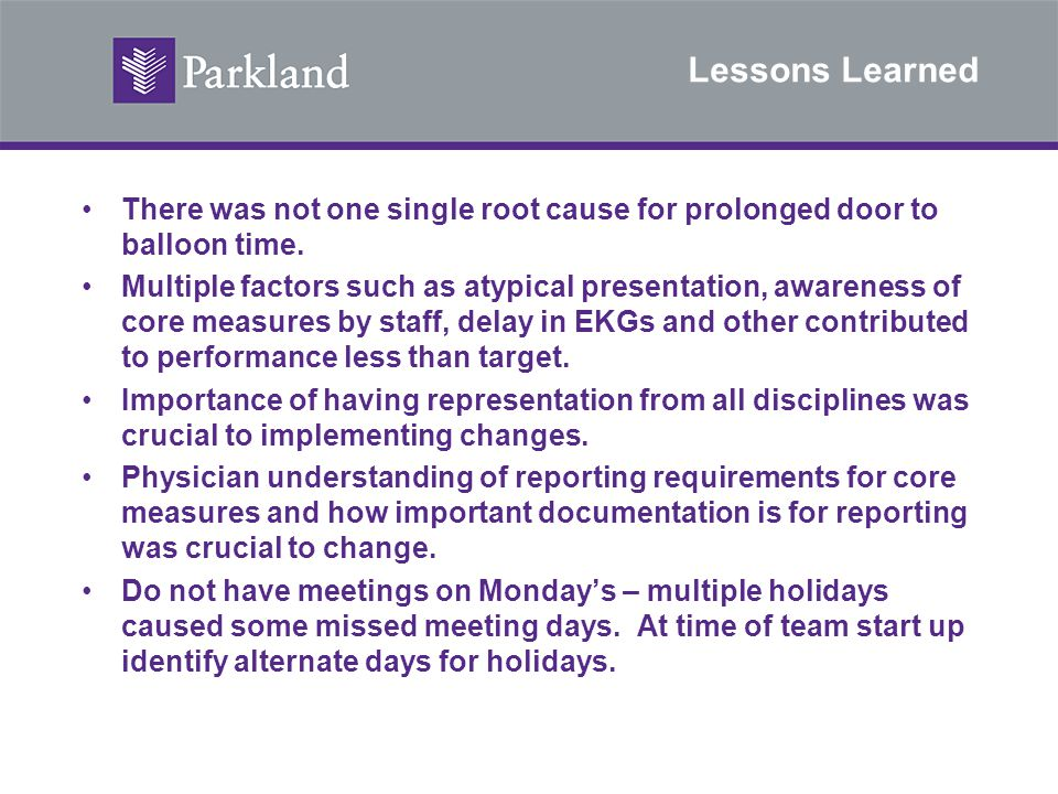 Lessons Learned There was not one single root cause for prolonged door to balloon time. Multiple factors such as atypical presentation, awareness of c
