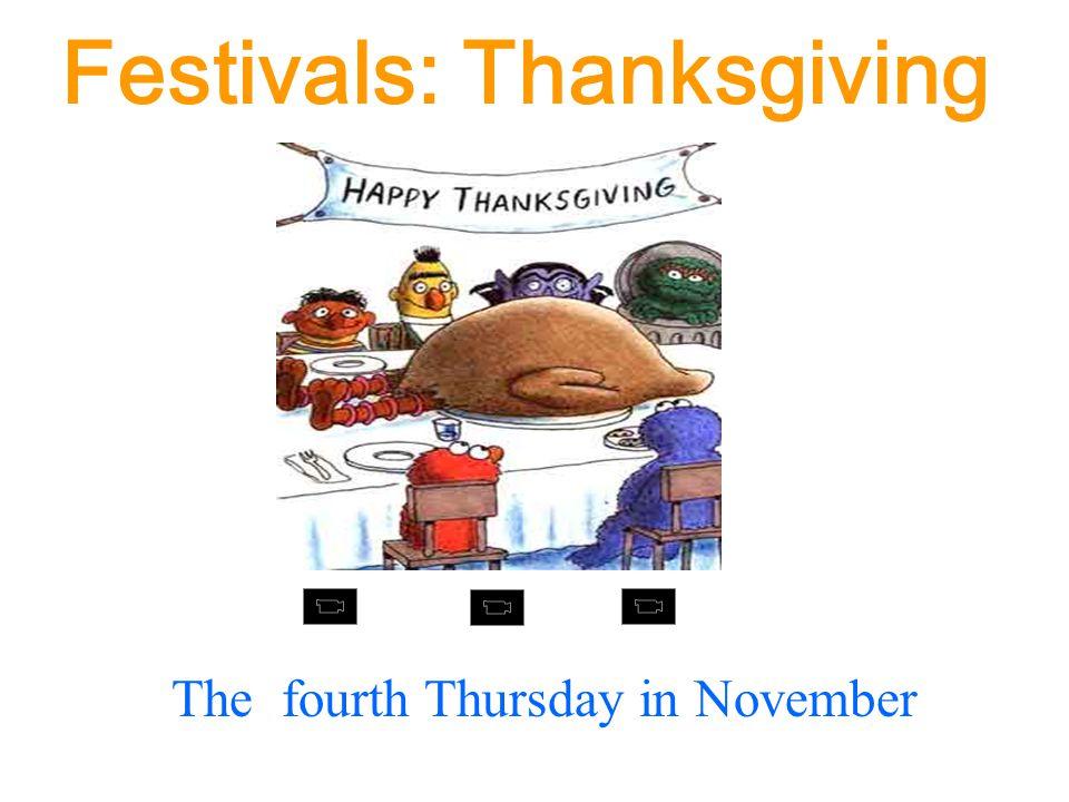 Festivals: Thanksgiving The fourth Thursday in November