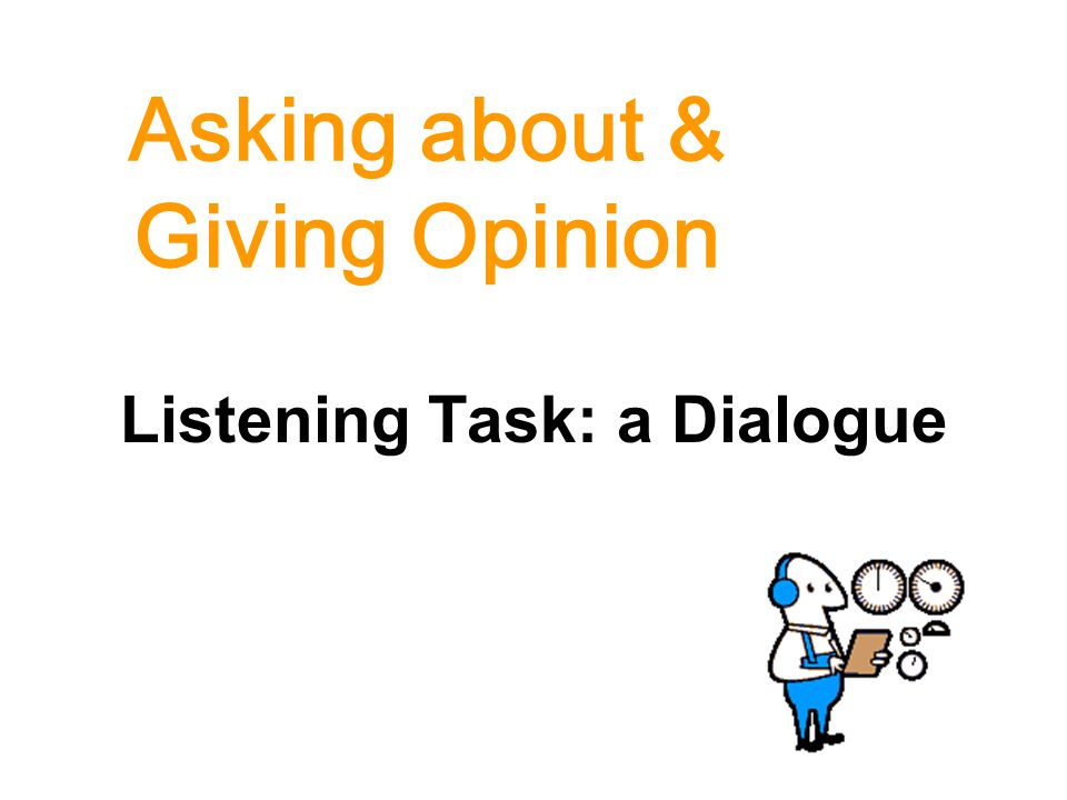 Asking about & Giving Opinion Listening Task: a Dialogue