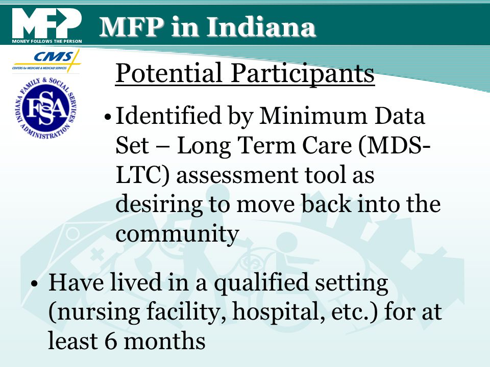 MFP in Indiana Identified by Minimum Data Set – Long Term Care (MDS- LTC) assessment tool as desiring to move back into the community Have lived in a