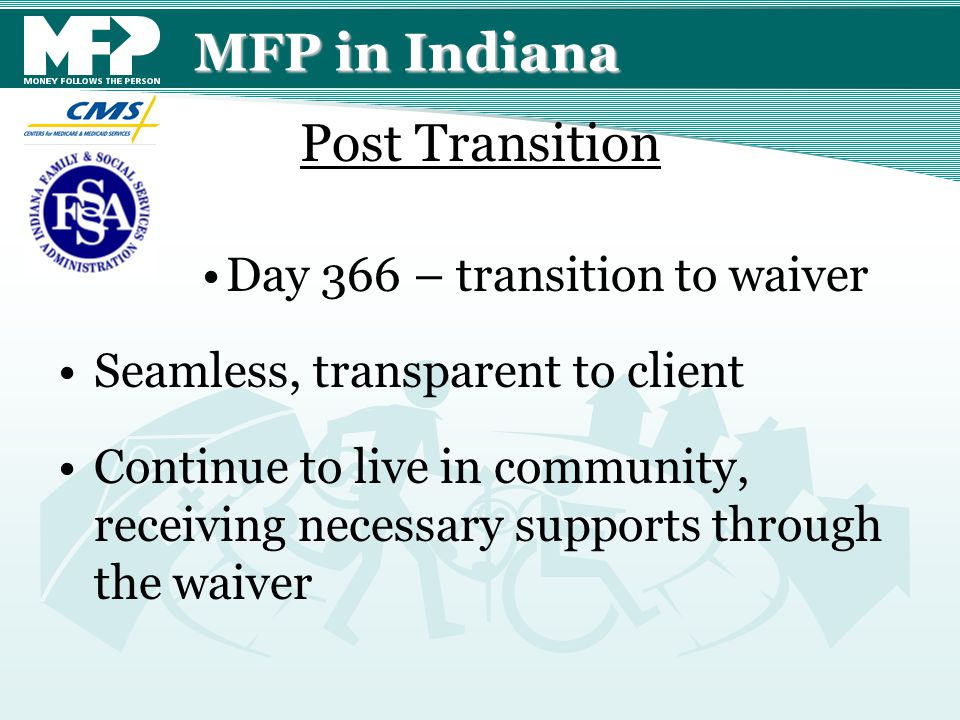 MFP in Indiana Day 366 – transition to waiver Seamless, transparent to client Continue to live in community, receiving necessary supports through the