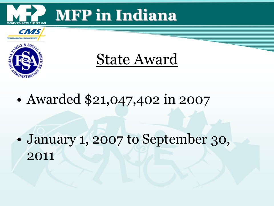 Awarded $21,047,402 in 2007 January 1, 2007 to September 30, 2011 MFP in Indiana State Award