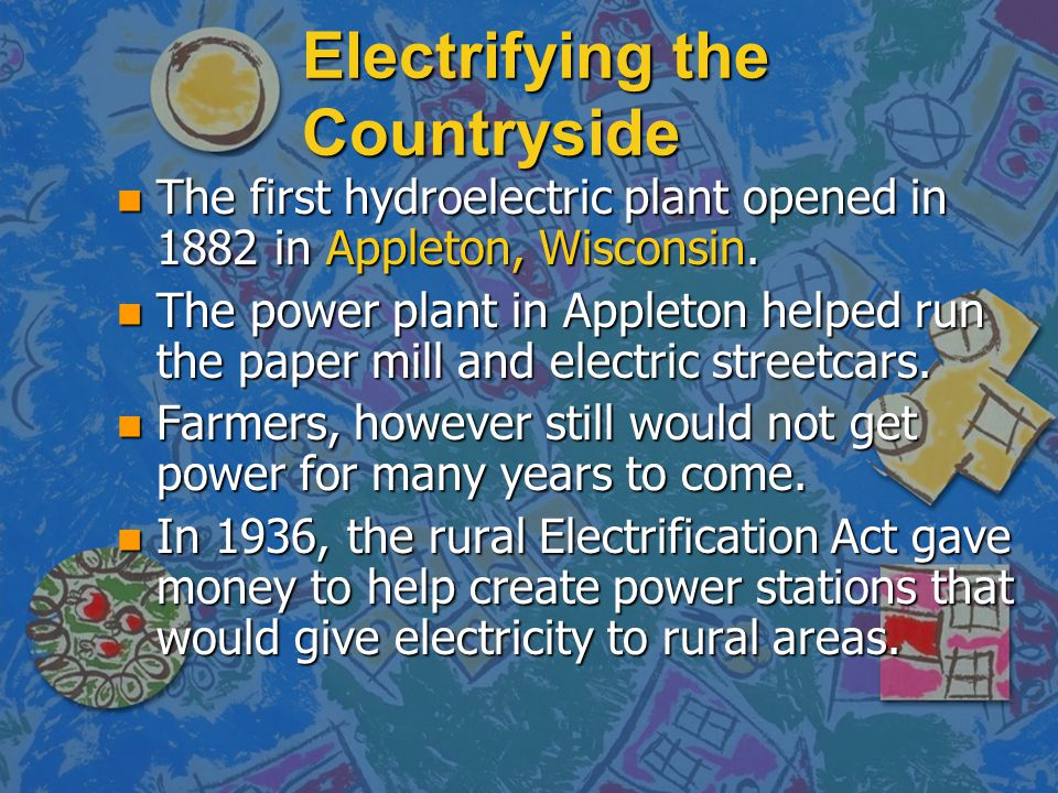 Electrifying the Countryside n People knew of electric power for many years. n The first battery was made in 1880. n The first electric motor was made