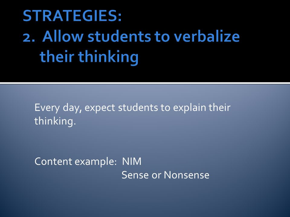 Every day, expect students to explain their thinking. Content example: NIM Sense or Nonsense