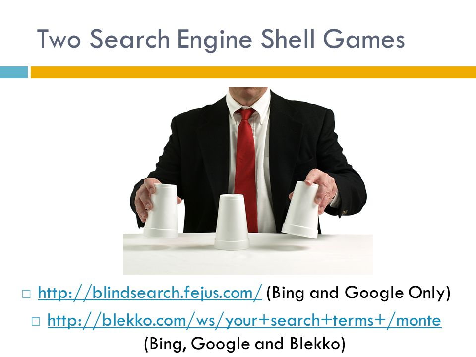 Two Search Engine Shell Games  http://blindsearch.fejus.com/ (Bing and Google Only) http://blindsearch.fejus.com/  http://blekko.com/ws/your+search+terms+/monte (Bing, Google and Blekko) http://blekko.com/ws/your+search+terms+/monte