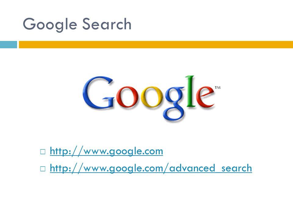 Google Search  http://www.google.com http://www.google.com  http://www.google.com/advanced_search http://www.google.com/advanced_search