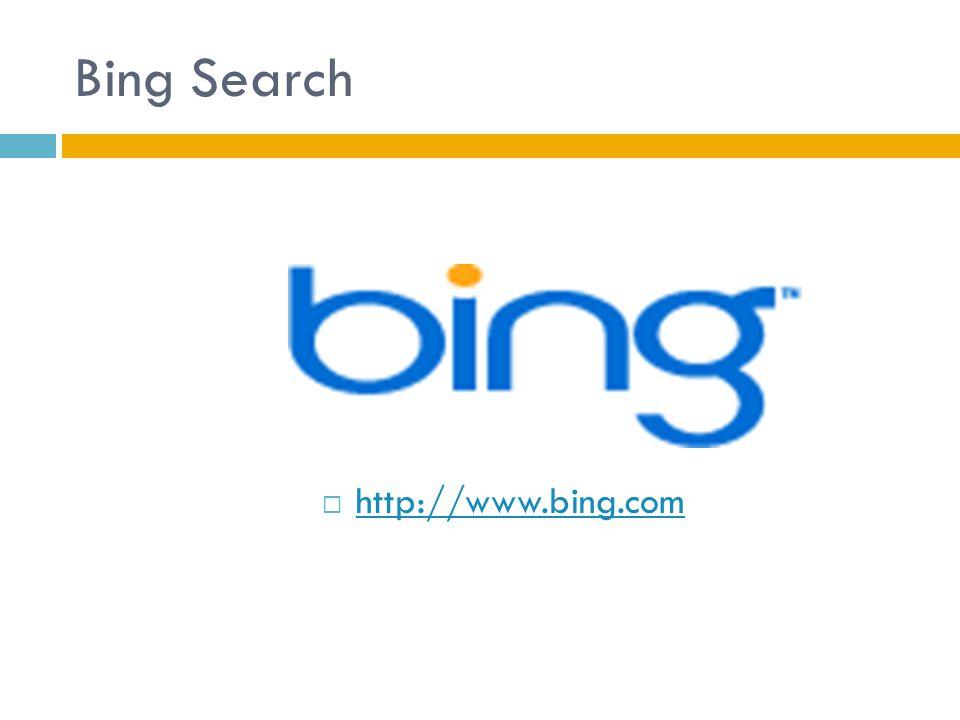 Bing Search  http://www.bing.com http://www.bing.com