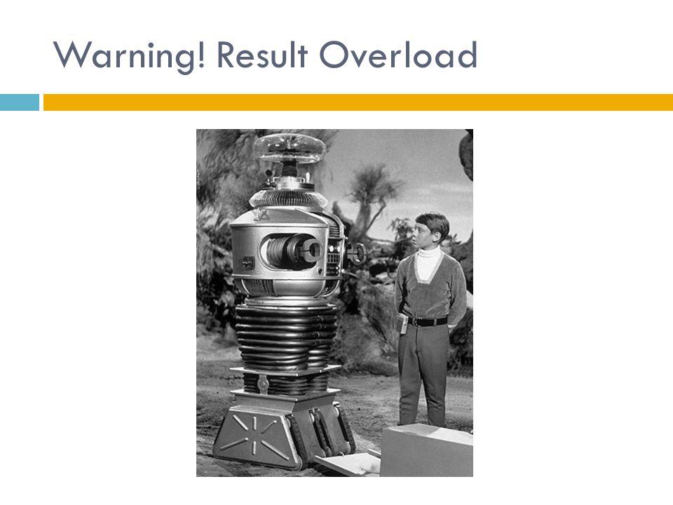 Warning! Result Overload