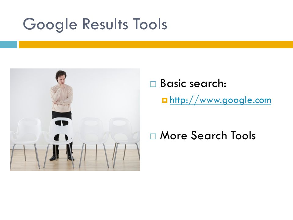 Google Results Tools  Basic search:  http://www.google.com http://www.google.com  More Search Tools