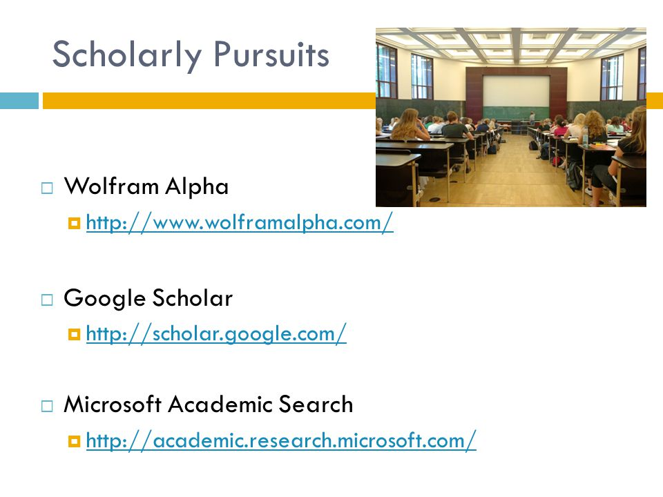 Scholarly Pursuits  Wolfram Alpha  http://www.wolframalpha.com/ http://www.wolframalpha.com/  Google Scholar  http://scholar.google.com/ http://scholar.google.com/  Microsoft Academic Search  http://academic.research.microsoft.com/ http://academic.research.microsoft.com/