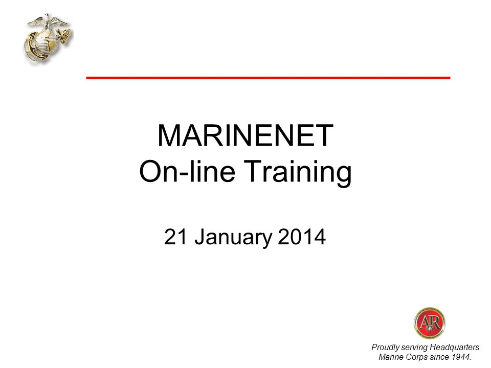 Proudly serving Headquarters Marine Corps since 1944. MARINENET On-line Training 21 January 2014