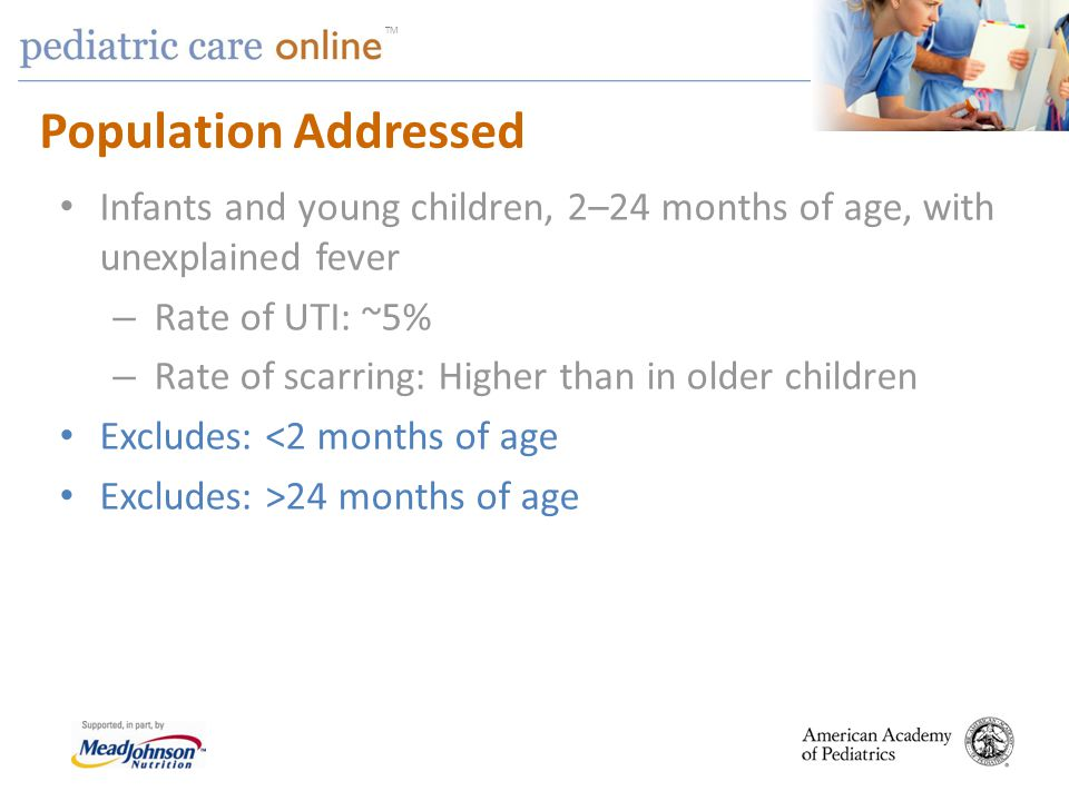 TM Population Addressed Infants and young children, 2–24 months of age, with unexplained fever – Rate of UTI: ~5% – Rate of scarring: Higher than in o