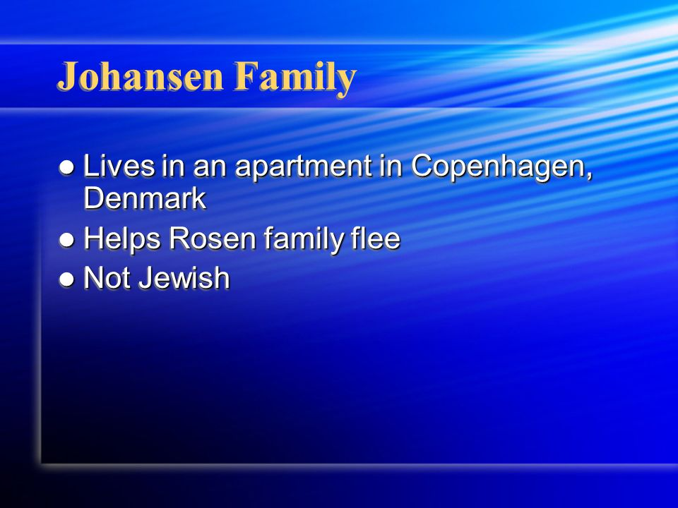 Johansen Family Lives in an apartment in Copenhagen, Denmark Lives in an apartment in Copenhagen, Denmark Helps Rosen family flee Helps Rosen family f