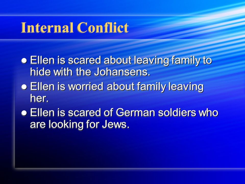 Internal Conflict Ellen is scared about leaving family to hide with the Johansens. Ellen is scared about leaving family to hide with the Johansens. El