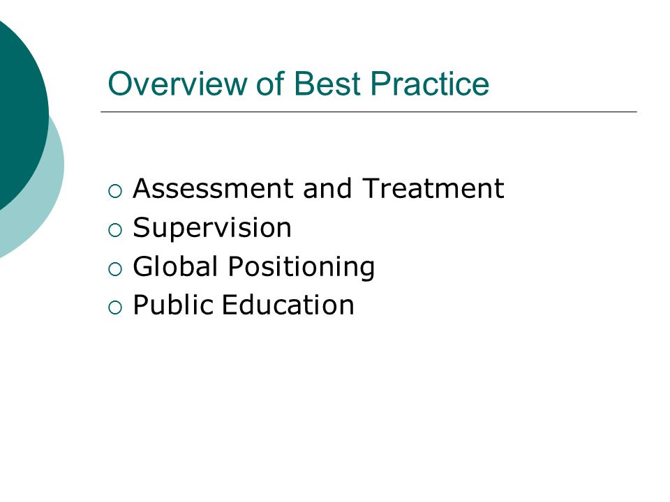 Overview of Best Practice  Assessment and Treatment  Supervision  Global Positioning  Public Education
