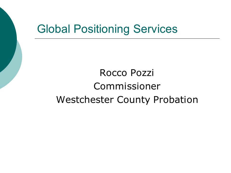 Global Positioning Services Rocco Pozzi Commissioner Westchester County Probation