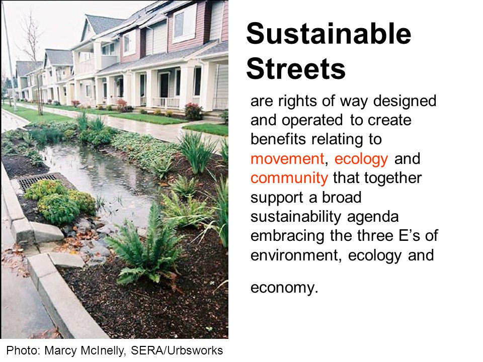 Photo: Marcy McInelly, SERA/Urbsworks are rights of way designed and operated to create benefits relating to movement, ecology and community that together support a broad sustainability agenda embracing the three E's of environment, ecology and economy.