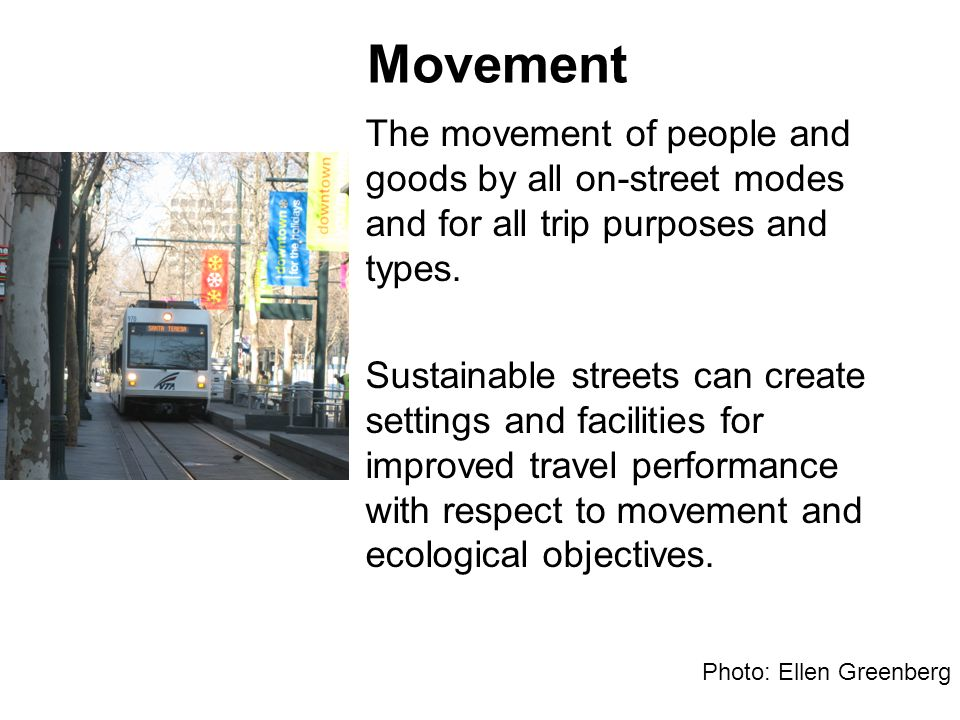 Movement The movement of people and goods by all on-street modes and for all trip purposes and types.