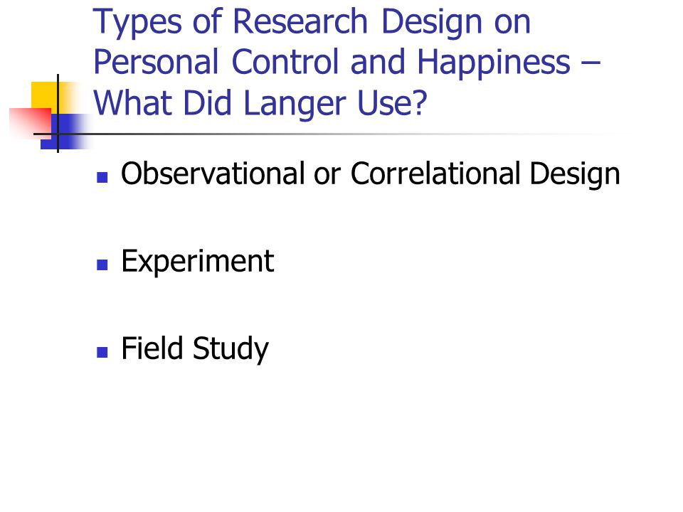 Types of Research Design on Personal Control and Happiness – What Did Langer Use.