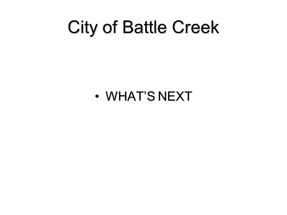 City of Battle Creek WHAT'S NEXTWHAT'S NEXT
