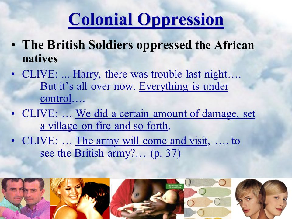 Colonial Oppression The British Soldiers oppressed the African natives CLIVE:...