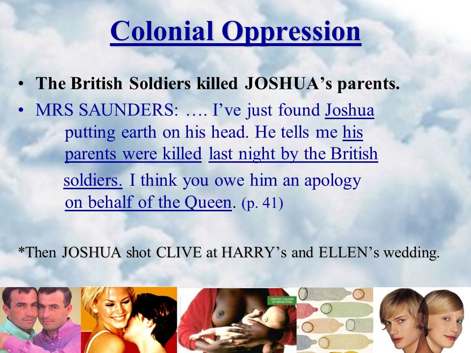 Colonial Oppression The British Soldiers killed JOSHUA's parents.
