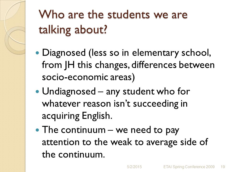 Who are the students we are talking about? Diagnosed (less so in elementary school, from JH this changes, differences between socio-economic areas) Un