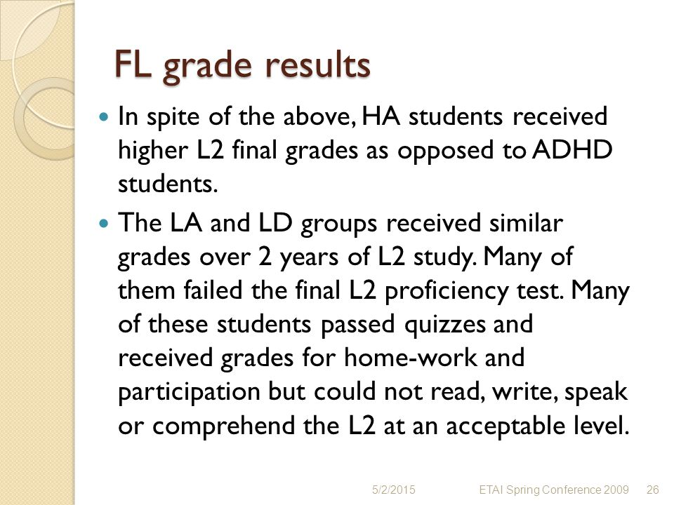FL grade results In spite of the above, HA students received higher L2 final grades as opposed to ADHD students. The LA and LD groups received similar