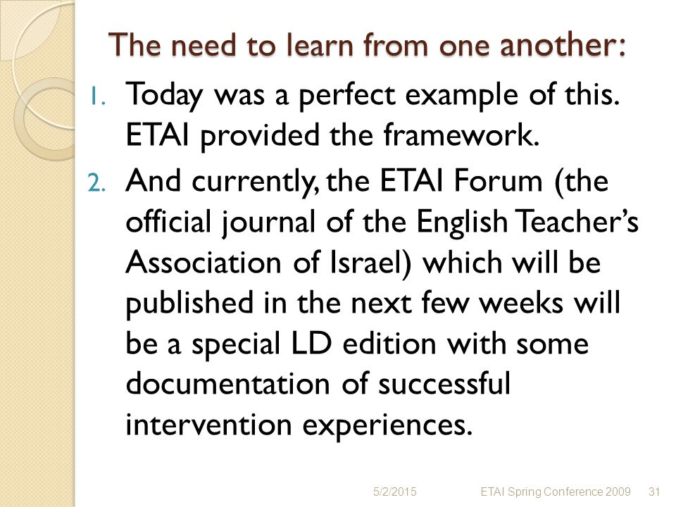 The need to learn from one another: 1. Today was a perfect example of this. ETAI provided the framework. 2. And currently, the ETAI Forum (the officia