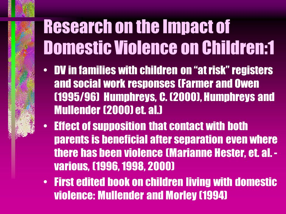 Research on the Impact of Domestic Violence on Children:1 DV in families with children on at risk registers and social work responses (Farmer and Owen (1995/96) Humphreys, C.