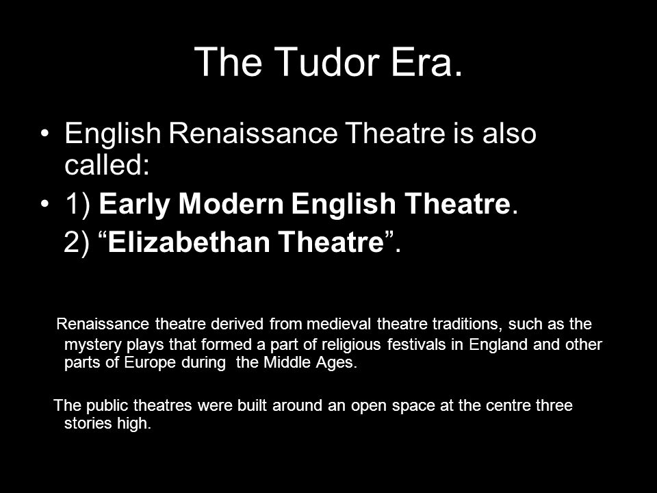 The Tudor Era. English Renaissance Theatre is also called: 1) Early Modern English Theatre.