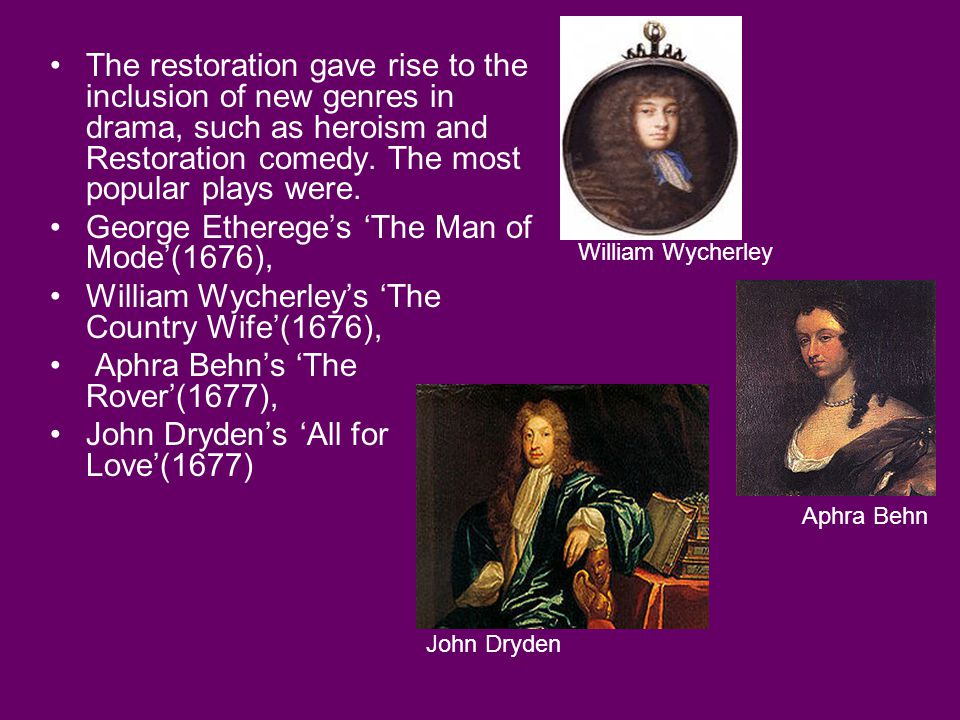 The restoration gave rise to the inclusion of new genres in drama, such as heroism and Restoration comedy.