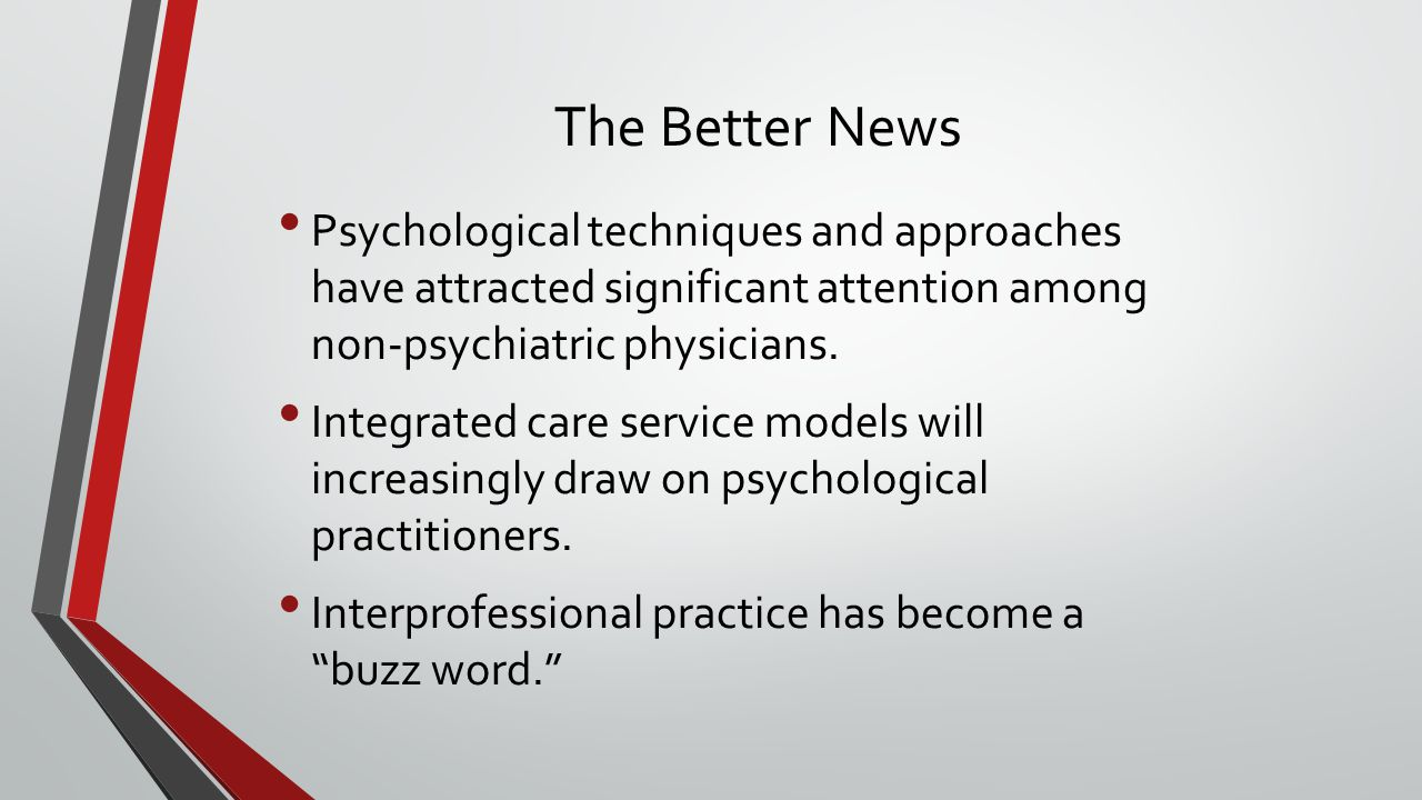 The Better News Psychological techniques and approaches have attracted significant attention among non-psychiatric physicians.