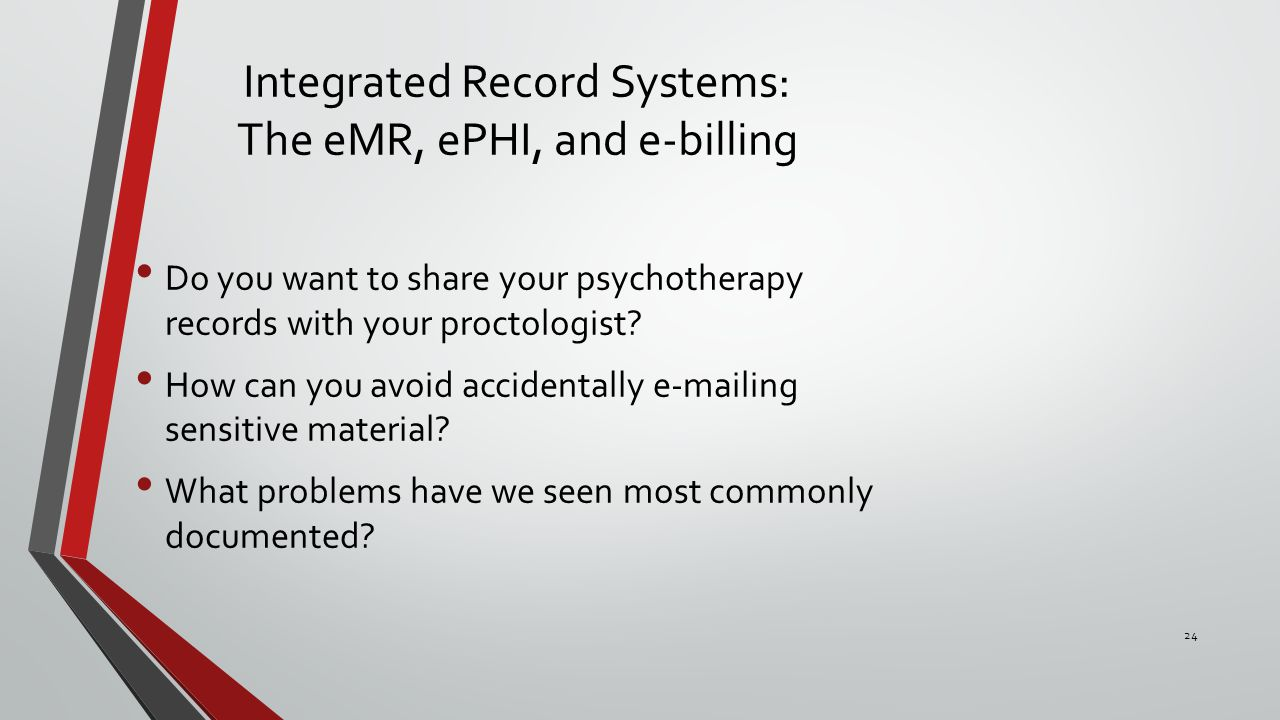 Integrated Record Systems: The eMR, ePHI, and e-billing Do you want to share your psychotherapy records with your proctologist.