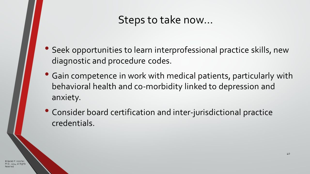 Steps to take now… Seek opportunities to learn interprofessional practice skills, new diagnostic and procedure codes.