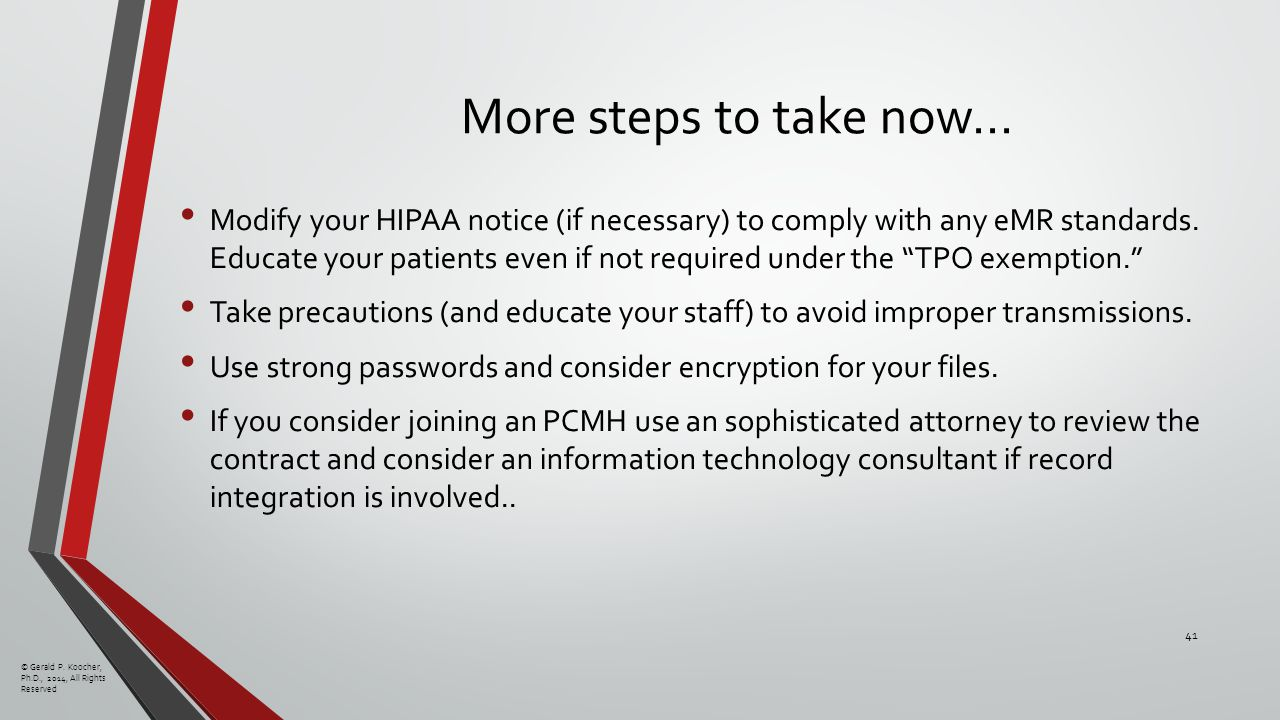 More steps to take now… Modify your HIPAA notice (if necessary) to comply with any eMR standards.