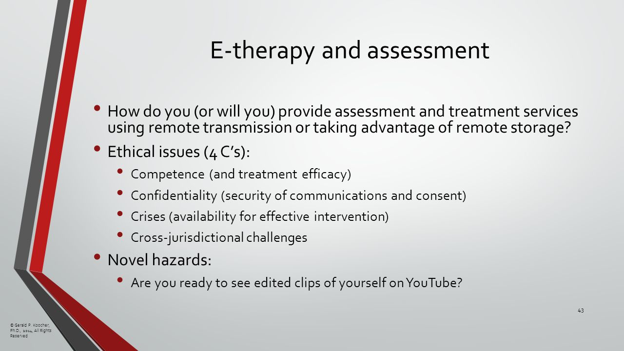 E-therapy and assessment How do you (or will you) provide assessment and treatment services using remote transmission or taking advantage of remote storage.
