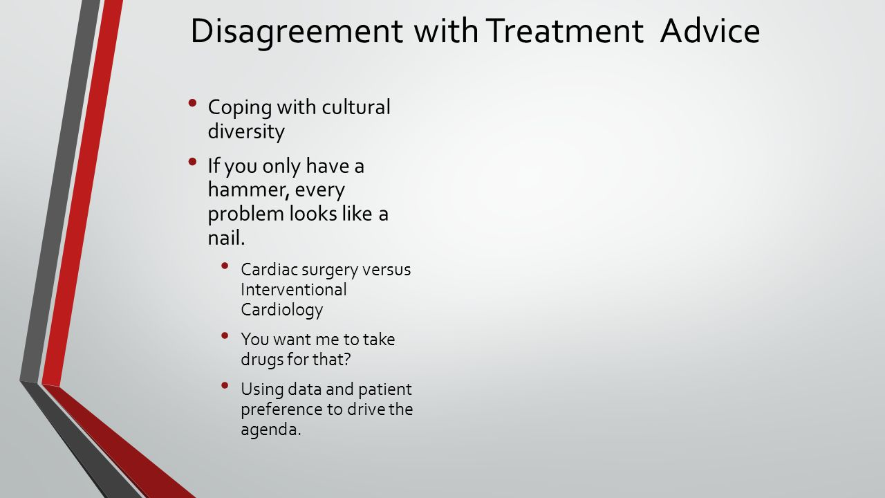 Disagreement with Treatment Advice Coping with cultural diversity If you only have a hammer, every problem looks like a nail.