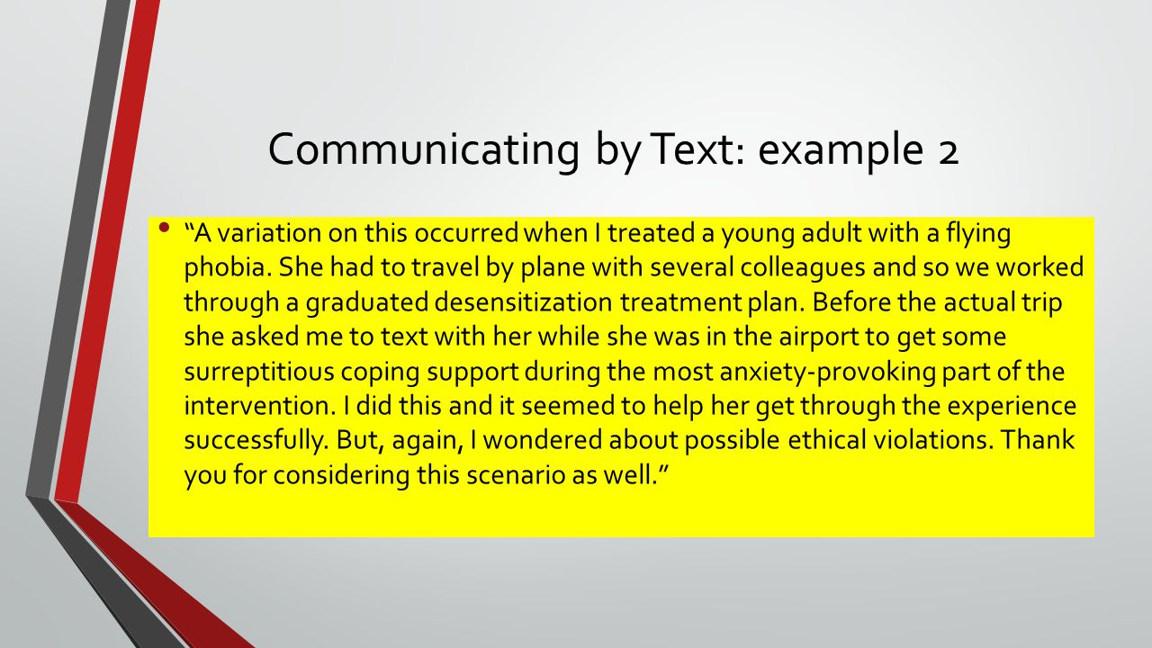 Communicating by Text: example 2 A variation on this occurred when I treated a young adult with a flying phobia.
