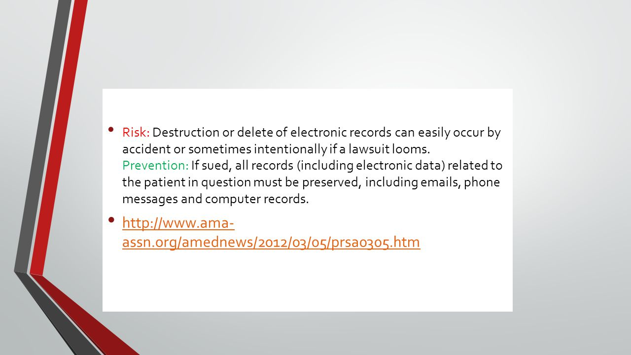 Risk: Destruction or delete of electronic records can easily occur by accident or sometimes intentionally if a lawsuit looms.